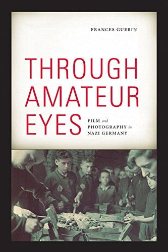 Through Amateur Eyes: Film and Photography in Nazi Germany: Guerin, Frances