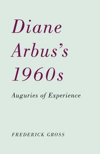 Diane Arbus's 1960s - Auguries of Experience: Gross, Frederick