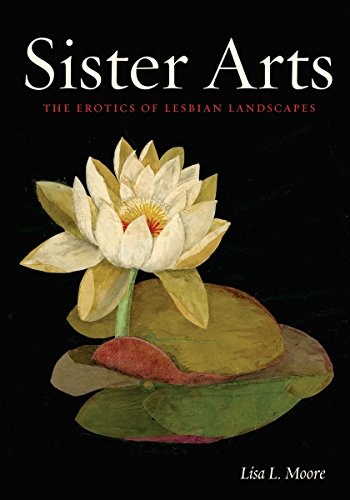 Sister Arts: The Erotics of Lesbian Landscapes (Lambda Literary Award - Lgbt Studies): Moore, Lisa ...
