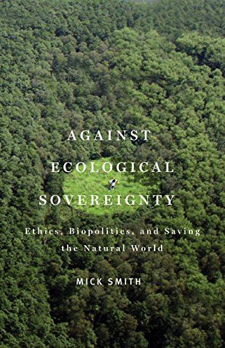 9780816670284: Against Ecological Sovereignty: Ethics, Biopolitics, and Saving the Natural World (Posthumanities)
