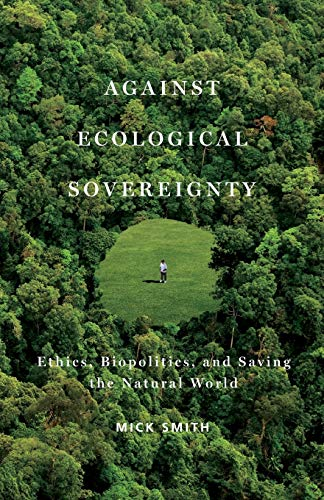9780816670291: Against Ecological Sovereignty: Ethics, Biopolitics, and Saving the Natural World (Posthumanities)