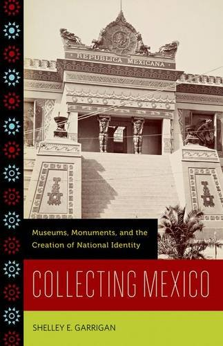 9780816670925: Collecting Mexico: Museums, Monuments, and the Creation of National Identity