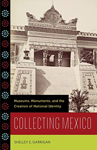 9780816670932: Collecting Mexico: Museums, Monuments, and the Creation of National Identity