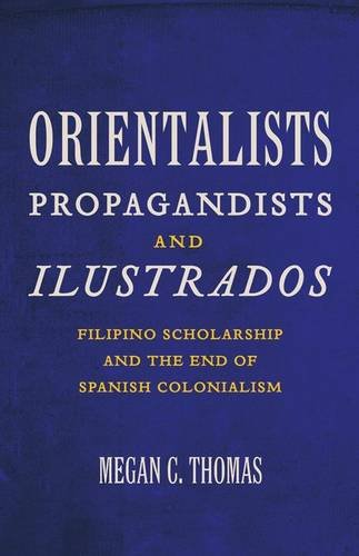 9780816671908: Orientalists, Propagandists, and Ilustrados: Filipino Scholarship and the End of Spanish Colonialism