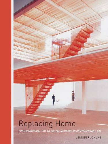 9780816672875: Replacing Home: From Primordial Hut to Digital Network in Contemporary Art
