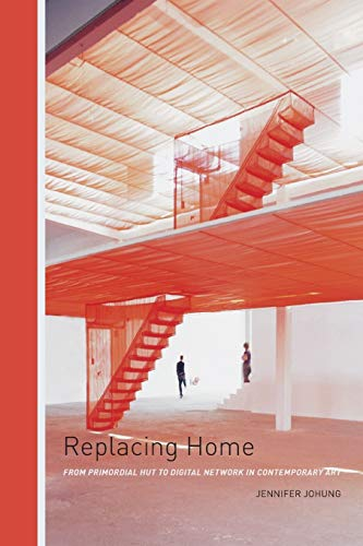 9780816672882: Replacing Home: From Primordial Hut to Digital Network in Contemporary Art