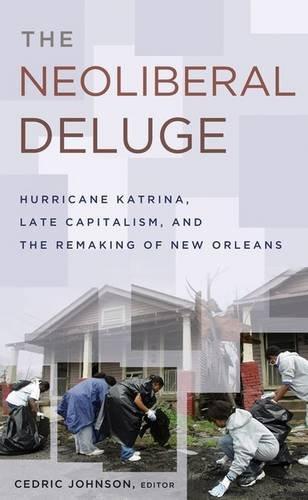 The Neoliberal Deluge: Hurricane Katrina, Late Capitalism,: Univ Of Minnesota