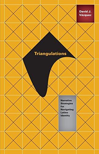 Triangulations: Narrative Strategies for Navigating Latino Identity: David J. Vazquez