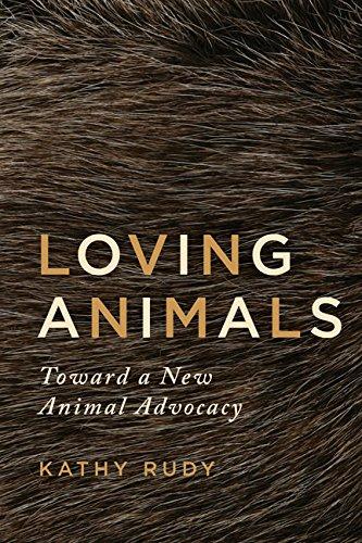 Loving Animals. Toward a New Animal Advocacy.: Rudy, Kathy