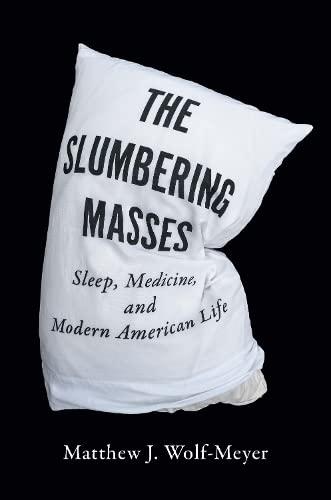 9780816674756: The Slumbering Masses: Sleep, Medicine, and Modern American Life (A Quadrant Book)