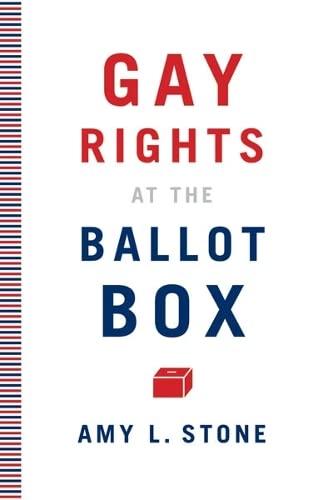 Gay Rights at the Ballot Box: Stone, Amy L.