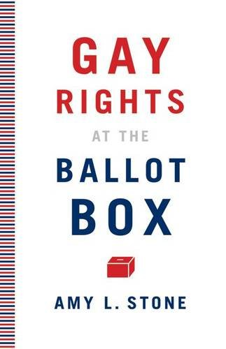 Gay Rights at the Ballot Box -: Stone, Amy L.