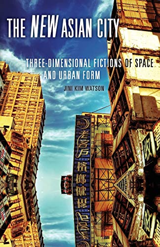 9780816675739: The New Asian City: Three-Dimensional Fictions of Space and Urban Form