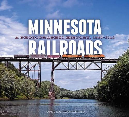 9780816675913: Minnesota Railroads: A Photographic History, 1940-2012