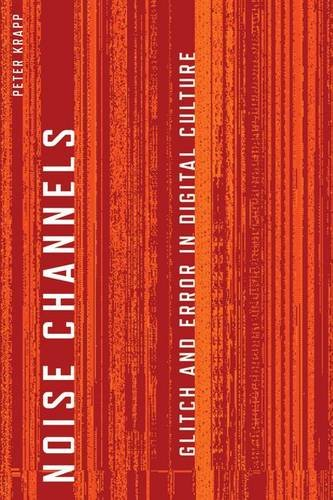 9780816676248: Noise Channels: Glitch and Error in Digital Culture (Electronic Mediations)