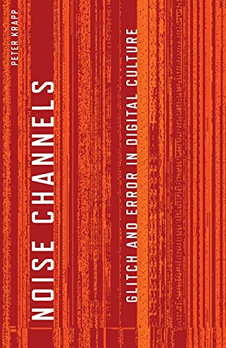 9780816676255: Noise Channels: Glitch and Error in Digital Culture (Electronic Mediations)