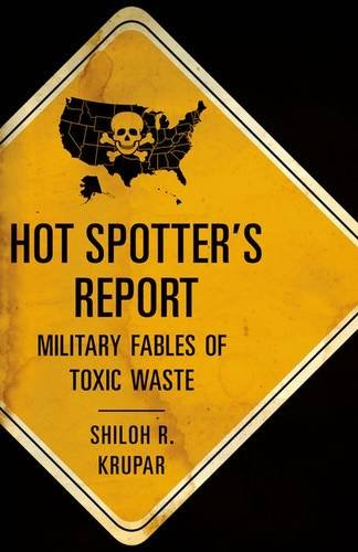 Hot Spotter's Report: Military Fables of Toxic Waste: Krupar, Shiloh R.