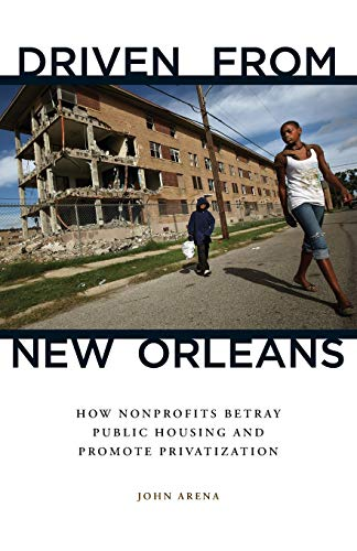 Driven from New Orleans: How Nonprofits Betray: Arena, John