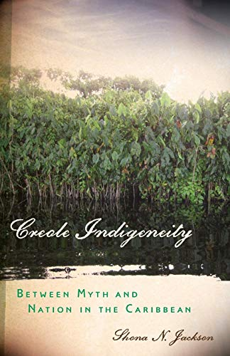 Creole Indigeneity: Between Myth and Nation in the Caribbean (First Peoples: New Directions in ...
