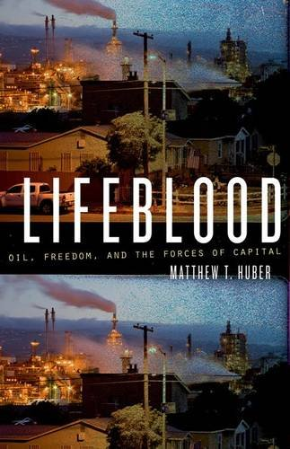 Lifeblood - Oil, Freedom, and the Forces of Capital: Huber, Matthew T.