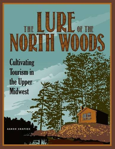 9780816677924: The Lure of the North Woods: Cultivating Tourism in the Upper Midwest