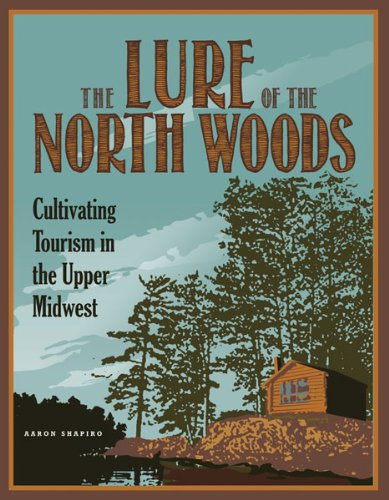9780816677931: The Lure of the North Woods: Cultivating Tourism in the Upper Midwest