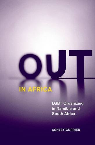 Out in Africa: LGBT Organizing in Namibia and South Africa (Social Movements, Protest and ...