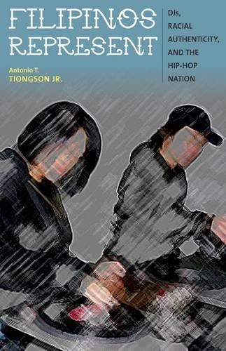 9780816679386: Filipinos Represent: DJs, Racial Authenticity, and the Hip-hop Nation