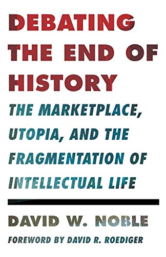 9780816680597: Debating the End of History: The Marketplace, Utopia, and the Fragmentation of Intellectual Life (Critical American Studies)