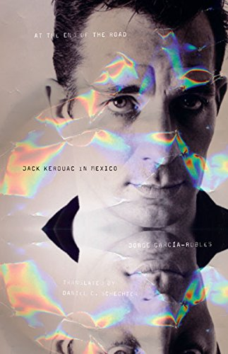 At the End of the Road - Jack Kerouac in Mexico: García-Robles, Jorge