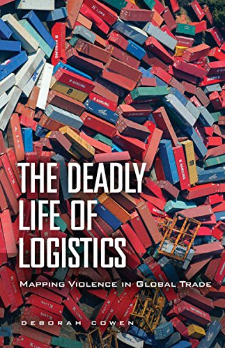9780816680870: The Deadly Life of Logistics: Mapping Violence in Global Trade