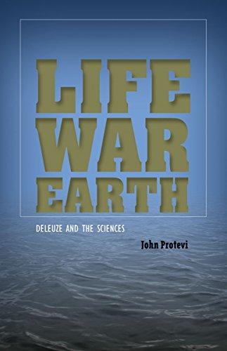 Life, War, Earth - Deleuze and the Sciences: Protevi, John