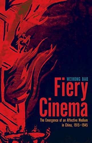 Fiery Cinema: The Emergence of an Affective Medium in China, 1915�1945 (A Quadrant Book): Bao, ...