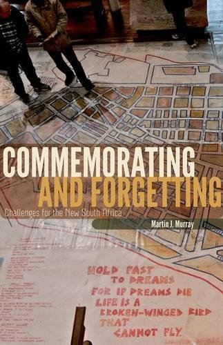 Commemorating and Forgetting: Challenges for the New South Africa: Murray, Martin J.