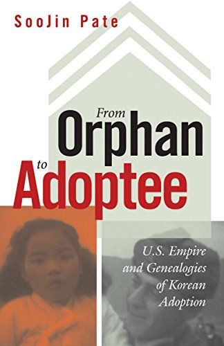 From Orphan to Adoptee: U.S. Empire and Genealogies of Korean Adoption (Difference Incorporated): ...