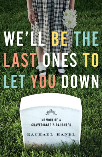 Well Be the Last Ones to Let You Down : Memoir of a Gravediggers Daughter