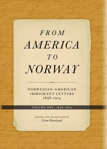 From America to Norway - Norwegian-American Immigrant Letters 1838-1914, Volume I: 1838-1870: ...