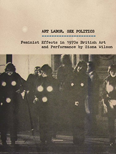 Art Labor, Sex Politics: Feminist Effects in 1970s British Art and Performance: Wilson, Siona