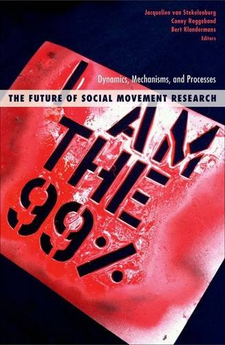 The Future of Social Movement Research Dynamics, Mechanisms, and Processes: Stekelenburg, ...