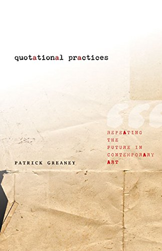 Quotational Practices: Repeating the Future in Contemporary Art: Greaney, Patrick