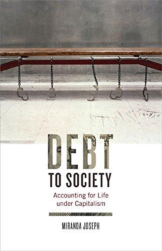 Debt to Society: Accounting for Life Under Capitalism: Joseph, Miranda