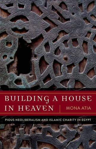 9780816689156: Building a House in Heaven: Pious Neoliberalism and Islamic Charity in Egypt (A Quadrant Book)