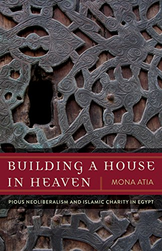 9780816689170: Building a House in Heaven: Pious Neoliberalism and Islamic Charity in Egypt (A Quadrant Book)