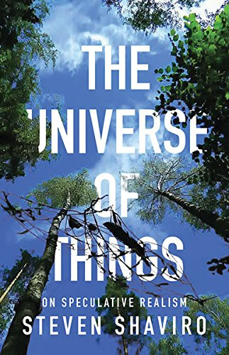 The Universe of Things: On Speculative Realism (Posthumanities): Shaviro, Steven