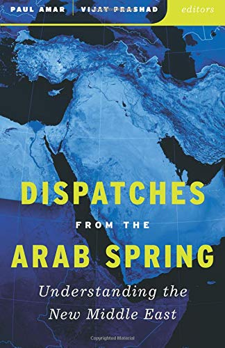 9780816690121: Dispatches from the Arab Spring: Understanding the New Middle East