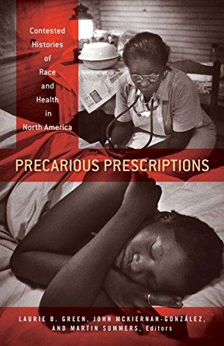 Precarious Prescriptions: Contested Histories of Race and Health in North America: Univ Of ...