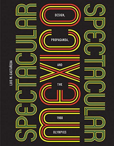 9780816690763: Spectacular Mexico: Design, Propaganda, and the 1968 Olympics (A Quadrant Book)