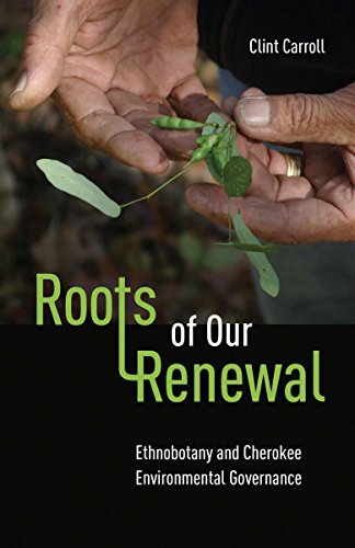 9780816690909: Roots of Our Renewal: Ethnobotany and Cherokee Environmental Governance (First Peoples: New Directions Indigenous)