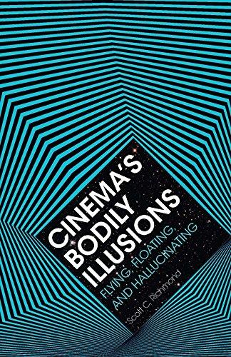 Cinema's Bodily Illusions: Flying, Floating, and Hallucinating (Hardback): Scott C. Richmond