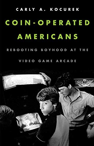 9780816691838: Coin-Operated Americans: Rebooting Boyhood at the Video Game Arcade